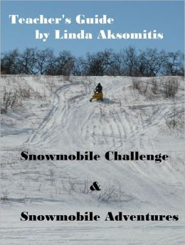 Teacher's Guide: Snowmobile Challenge & Snowmobile Adventures