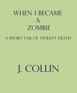 When I Became a Zombie: A Short Tail of Violent Death