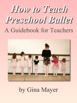 How to Teach Preschool Ballet: A Guidebook for Teachers