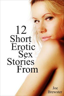 12 Short Erotic Sex Stories from Joe Brewster