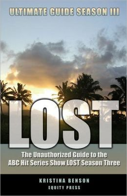 LOST Ultimate Guide Season III: The Unauthorized Guide to the ABC Hit Series Show LOST