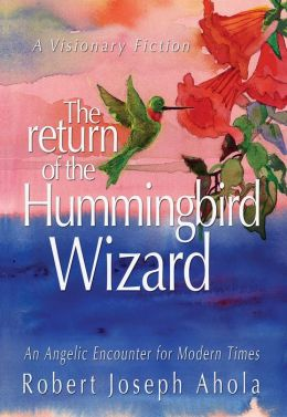 The Return of the Hummingbird Wizard: An Angelic Encounter for Modern Times