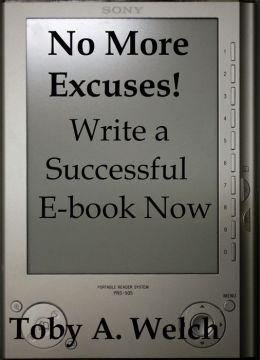 No More Excuses!: Write a Successful E-book Now