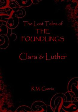 The Lost Tales of The Foundlings: Clara and Luther