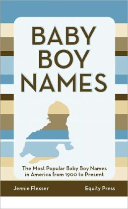 Baby Boy Names: The Most Popular Baby Boy Names in America from 1900 to Present