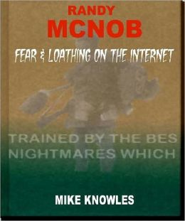 Randy McNob: Fear & Loathing on the Internet!