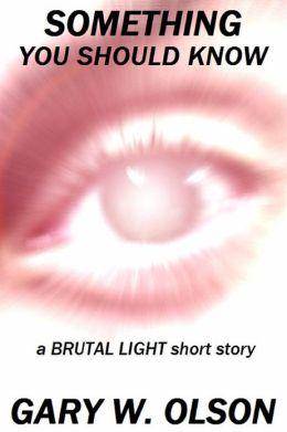 Something You Should Know (a Brutal Light short story)