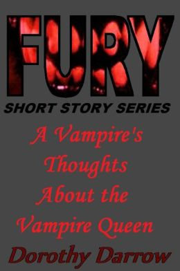 A Vampire's Thoughts About the Vampire Queen (Fury Short Story Series)