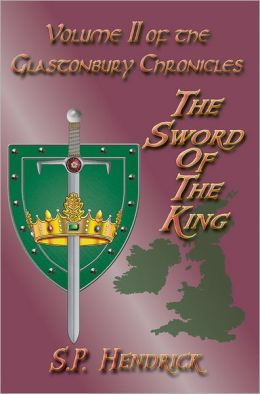 The Sword of the King Volume II of the Glastonbury Chronicles