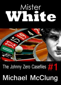 Mister White: A Johnny Zero Casefile (#1)