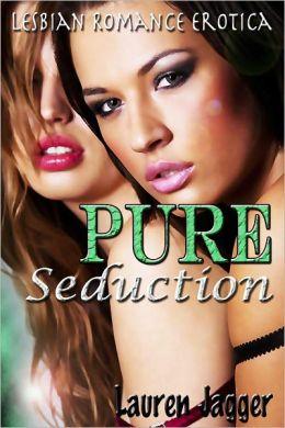Pure Seduction: Lesbian Romance Erotica