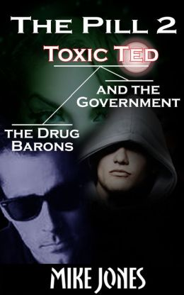 The Pill 2: Toxic Ted the Drug Barons and the Government