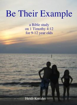 Be Their Example... a Bible study for 9-12 year olds