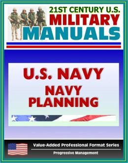 21st Century U.S. Military Manuals: U.S. Marine Corps (USMC) Navy Planning - Navy Warfare Publication NWP 5-01