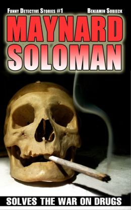 Maynard Soloman Solves the War on Drugs (Funny Detective Stories #1)