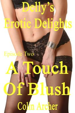 Delly's Erotic Delights: Episode Two - A Touch Of Blush