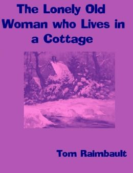 The Lonely Old Woman who Lives in a Cottage