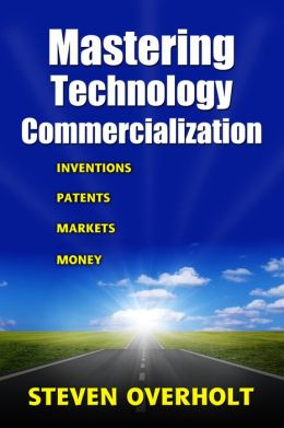 MASTERING TECHNOLOGY COMMERCIALIZATION- Inventions, Patents, Markets, Money