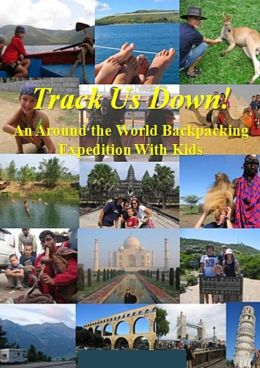 Track Us Down! An Around-the-World Backpacking Expedition with Kids