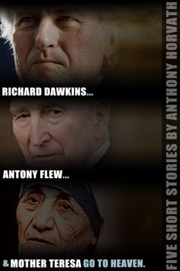 Richard Dawkins, Antony Flew, and Mother Teresa Go to Heaven: Five Short Stories