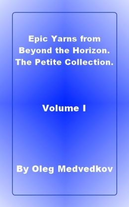 Epic Yarns from Beyond the Horizon. The Petite Collection. Volume I.