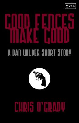 Good Fences Make Good (A Dan Wilder Short Story)
