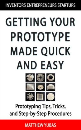 How to Get Your Prototype Made Quick and Easy