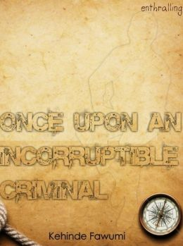 Once Upon An Incorruptible Criminal