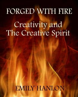 Forged With Fire: Creativity and The Creative Spirit