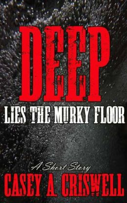 Deep Lies the Murky Floor: A Short Story