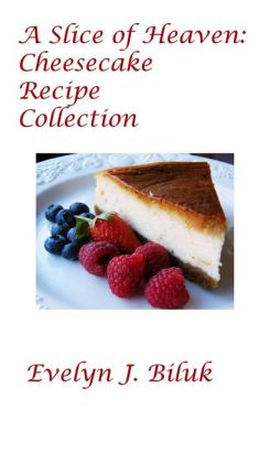 A Slice of Heaven: Cheesecake Recipe Collection