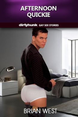 Afternoon Quickie (Dirtyhunk Gay Sex Stories)