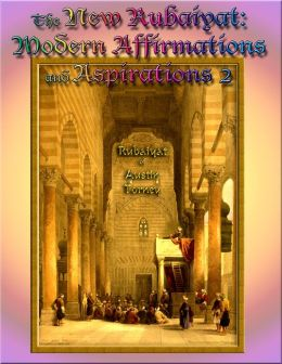 The New Rubaiyat Illustrated: Modern Affirmations and Aspirations 2