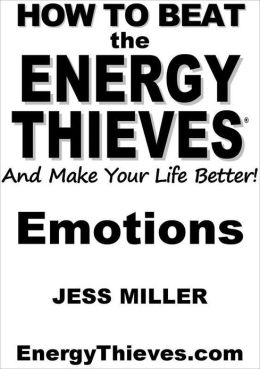 How To Beat The Energy Thieves And Make Your Life Better: Emotions