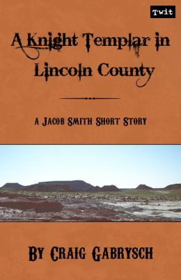 A Knight Templar in Lincoln County (A Jacob Smith Story #1)