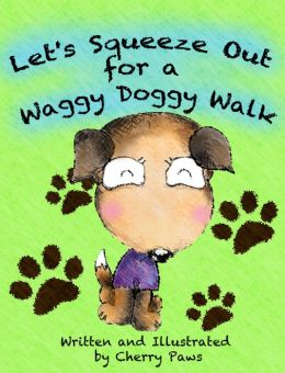 Let's Squeeze Out for a Waggy Doggy Walk (Picturebook for Children)