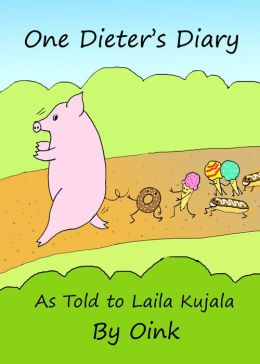 One Dieter's Diary as Told to Laila Kujala by Oink