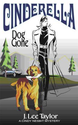 Cinderella: Dog Gone, A Cindy Nesbit Mystery