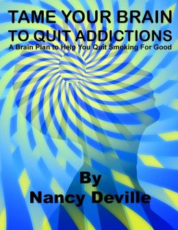 TAME YOUR BRAIN TO QUIT ADDICTIONS: A Brain Plan to Help You Quit Smoking For Good