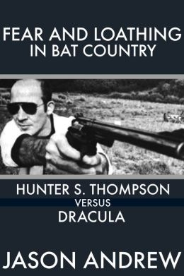 Fear and Loathing in Bat Country: Hunter S. Thompson Versus Dracula