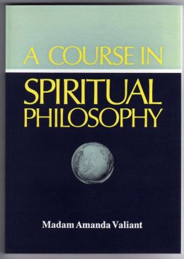 A Course In Spiritual Philosophy by M. Amanda Valiant