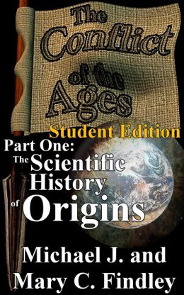The Conflict of the Ages Part One: The Scientific History of Origins