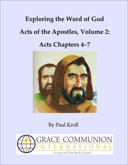 Exploring the Word of God Acts of the Apostles Volume 2: Acts Chapters 4-7