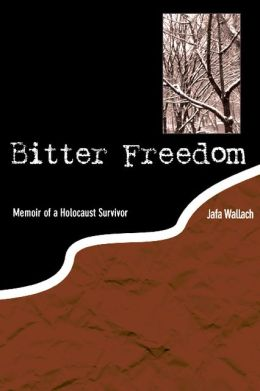 Bitter Freedom: Memoir of a Holocaust Survivor