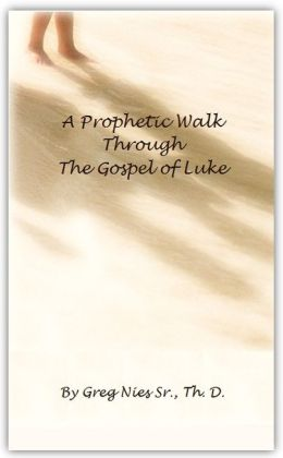 A Prophetic Walk Through the Gospel of Luke