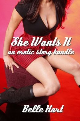 She Wants It: An Erotic Story Bundle