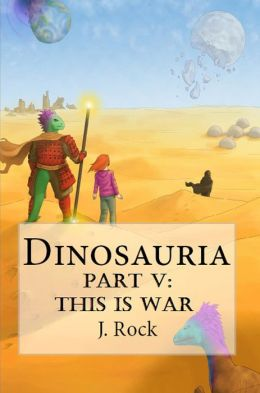 Dinosauria: Part V: This Is War