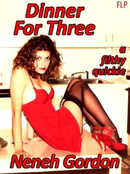 Dinner For Three: a filthy quickie