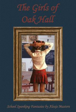 The Girls of Oak Hall (A School Spanking Fantasy)
