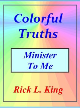 Colorful Truths: Minister to Me